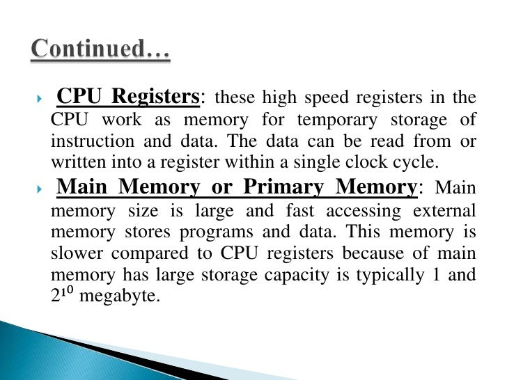     Cache Memory: Most computers have another level    of IC memory called cache memory. It is placed    between CPU regi...