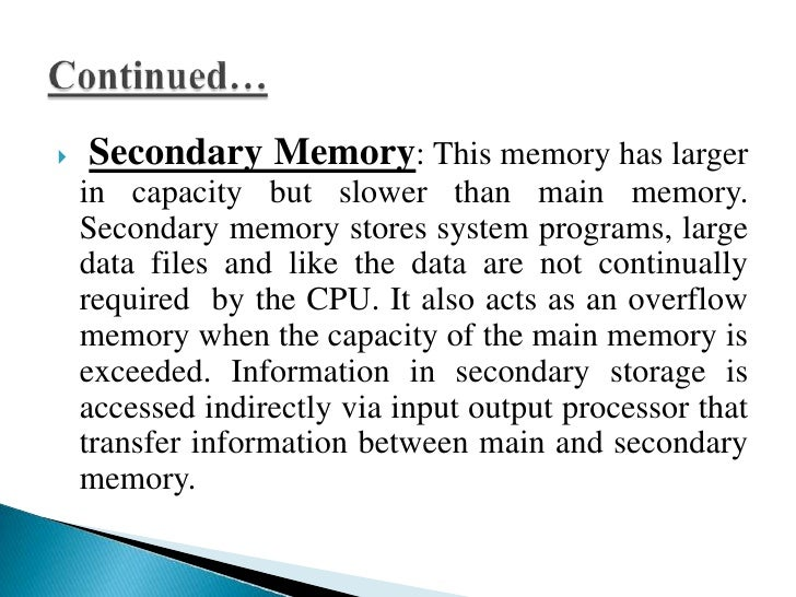     Location: The memory which is inside the    processor called the internal memory. The memory    which is external to ...