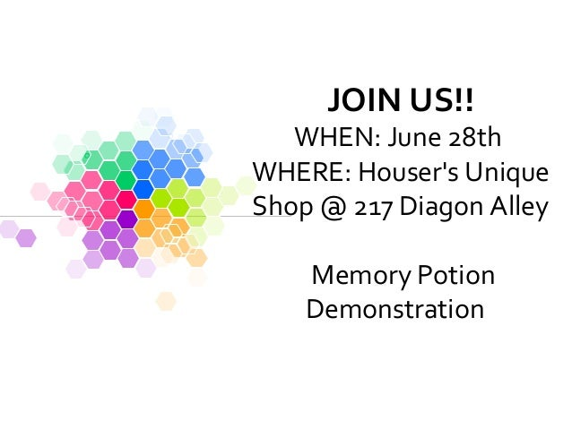 JOIN US!! WHEN: June 28th WHERE: Houser's Unique Shop @ 217 Diagon Alley Memory Potion Demonstration