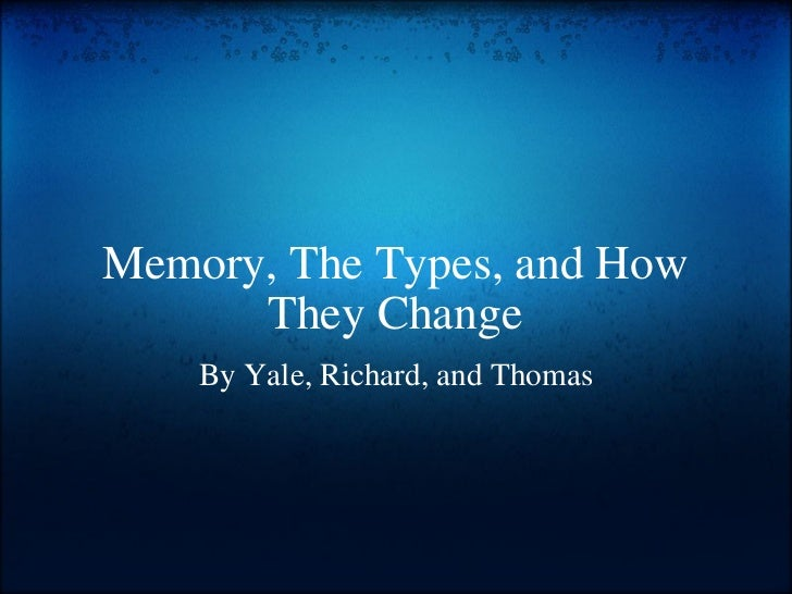 Memory, The Types, and How They Change By Yale, Richard, and Thomas