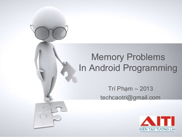 Memory Problems In Android Programming Trí Phạm – 2013 techcaotri@gmail.com