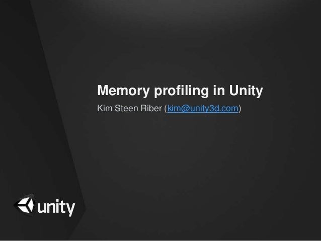 Memory profiling in UnityKim Steen Riber (kim@unity3d.com)