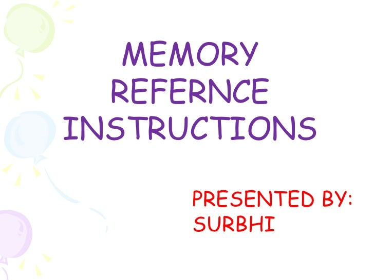 MEMORY REFERNCE INSTRUCTIONS PRESENTED BY: SURBHI