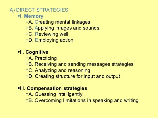 "memory strategies General memory strategies what steps should you take if you are having trouble moving information from your working memory to your long term memory as the name implies, you must ""work on"" the information in your working memory in order to transfer it into the long-term memory."