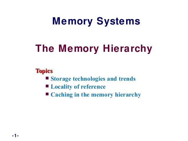 The Memory HierarchyTopicsTopics Storage technologies and trends Locality of reference Caching in the memory hierarchyM...