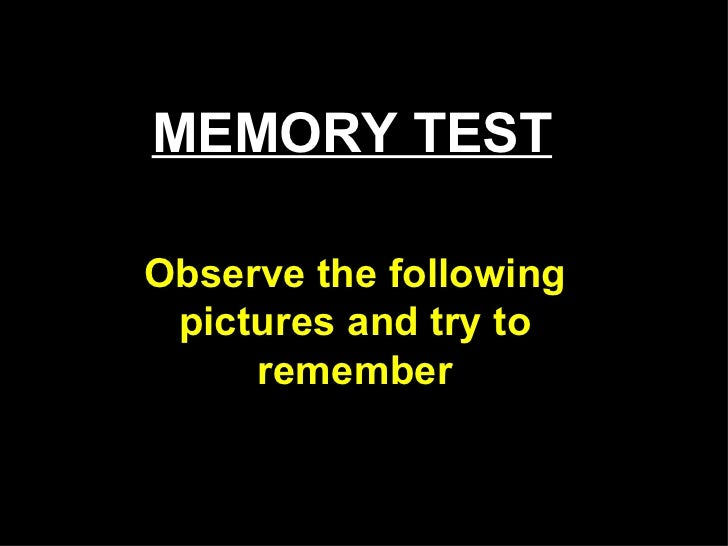 MEMORY TEST Observe the following pictures and try to remember