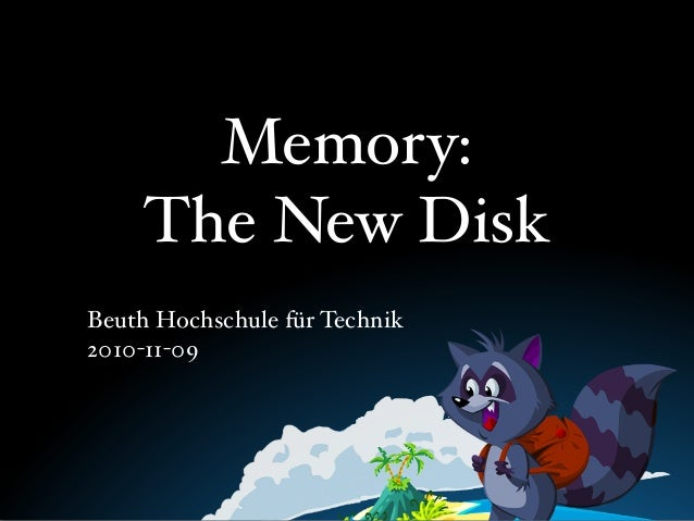 Memory: The New Disk Beuth Hochschule für Technik 2010-11-09