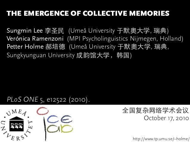 THE EMERGENCE OF COLLECTIVE MEMORIES  Sungmin Lee 李圣民 (Umeå University 于默奥⼤大学, 瑞典) Verónica Ramenzoni (MPI Psycholinguisti...