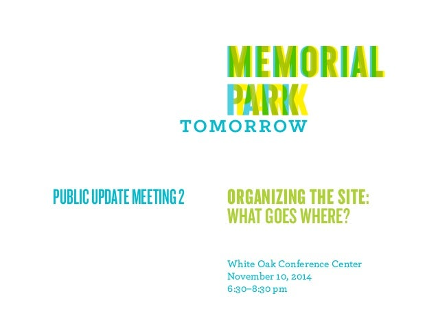 PUBLIC UPDATE MEETING 2 OGANIZING THE SITE:  WHAT GOES WHEE?  White Oak Conference Center  November 10, 2014  6:30–8:30 pm