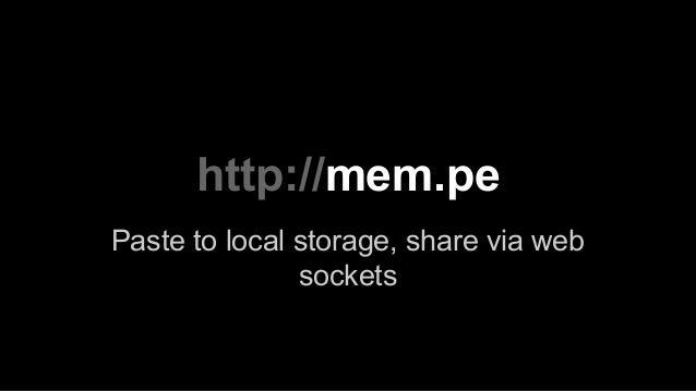 http://mem.pe Paste to local storage, share via web sockets