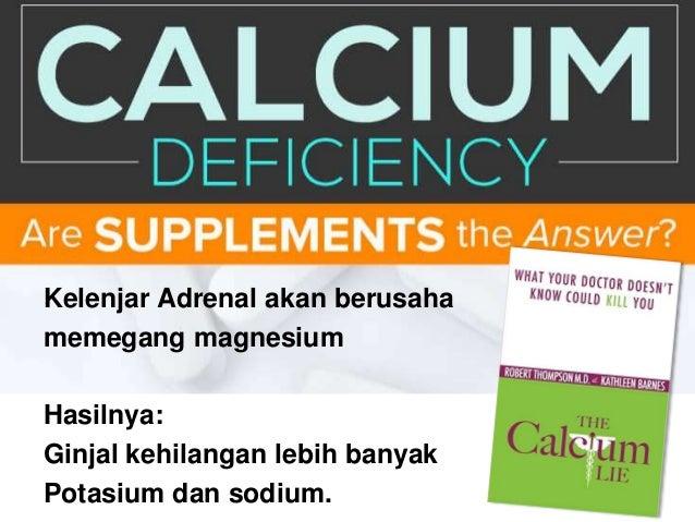 Kelenjar Adrenal akan berusaha memegang magnesium Hasilnya: Ginjal kehilangan lebih banyak Potasium dan sodium.