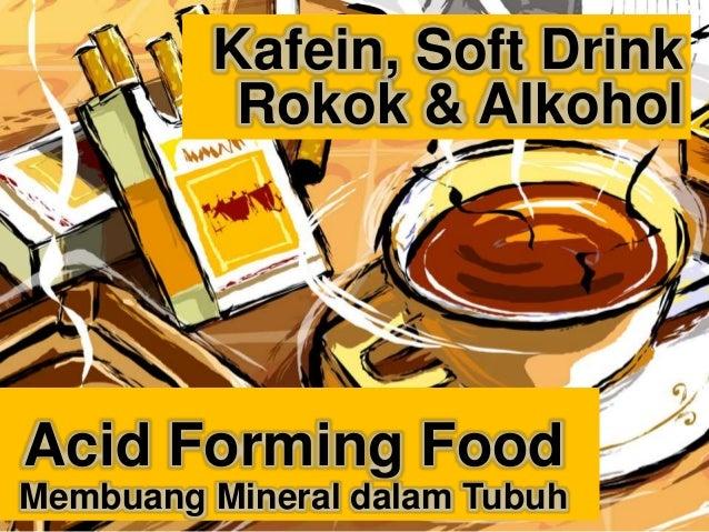 Membuang Mineral dalam Tubuh Acid Forming Food Kafein Daging Dairy Hy-Wheat Alkohol & Tembakau Acid Forming Food Membuang ...