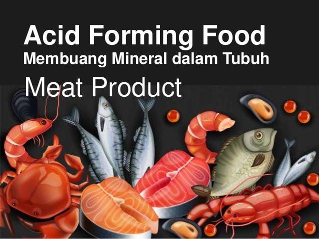 Acid Forming Food Membuang Mineral dalam Tubuh Kafein Daging Dairy Hy-Wheat Alkohol & Tembakau Meat Product