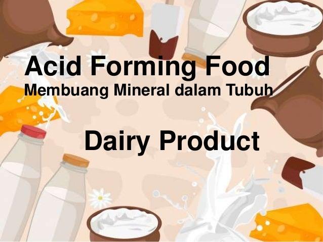 Acid Forming Food Membuang Mineral dalam Tubuh Dairy Product