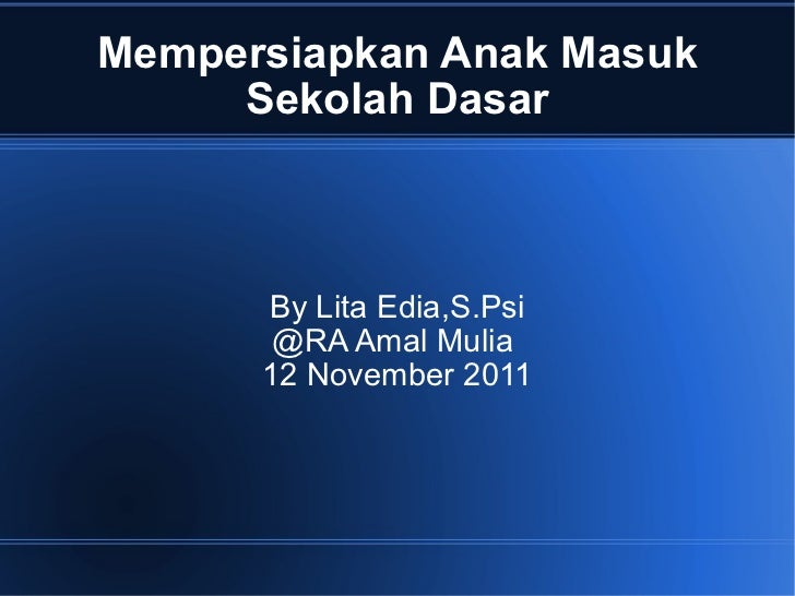Mempersiapkan Anak Masuk Sekolah Dasar By Lita Edia,S.Psi @RA Amal Mulia  12 November 2011