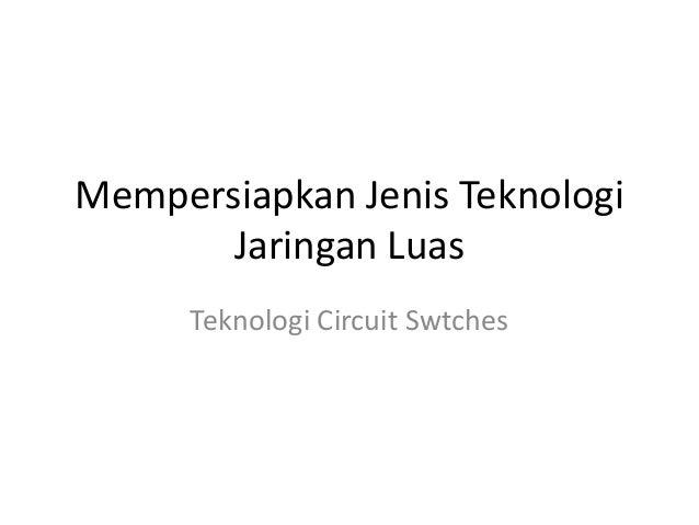 Mempersiapkan Jenis Teknologi Jaringan Luas Teknologi Circuit Swtches