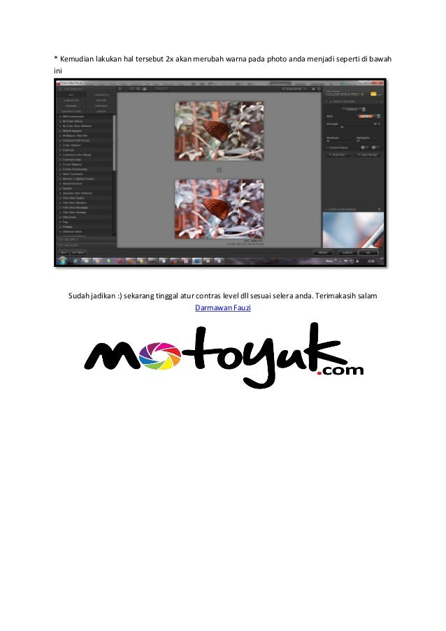 * Kemudian lakukan hal tersebut 2x akan merubah warna pada photo anda menjadi seperti di bawah ini Sudah jadikan :) sekara...