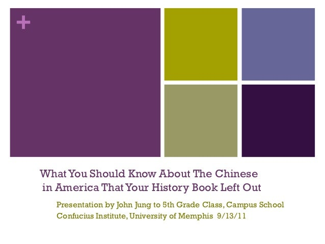 +    What You Should Know About The Chinese    in America That Your History Book Left Out       Presentation by John Jung ...