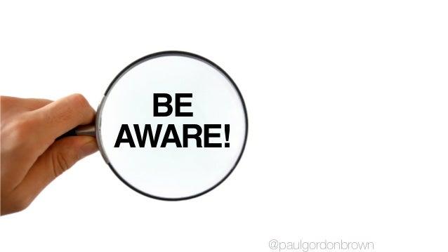 BE AWARE! @paulgordonbrown