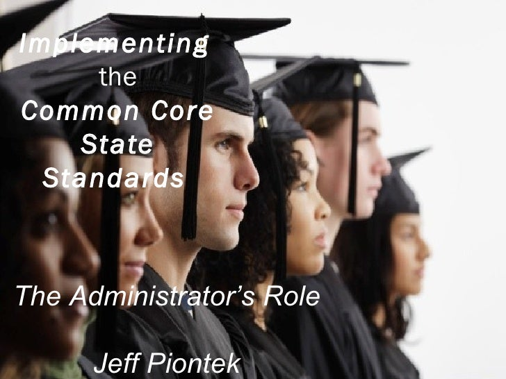 Implementing      theCommon Core     State  StandardsThe Administrator's Role      Jeff Piontek