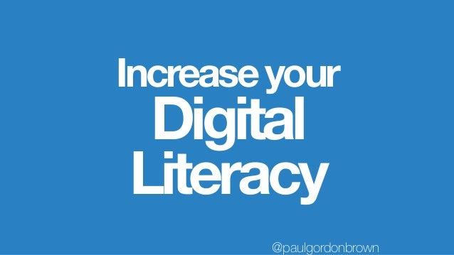 Increaseyour Digital Literacy @paulgordonbrown