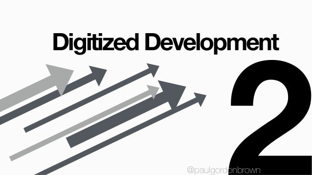 Digitized Development @paulgordonbrown@paulgordonbrown