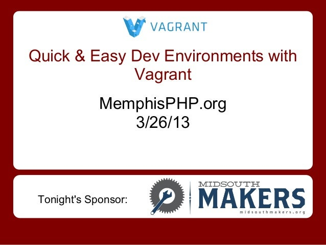 Quick & Easy Dev Environments with             Vagrant             MemphisPHP.org                3/26/13 Tonights Sponsor: