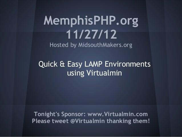 MemphisPHP.org 11/27/12 Hosted by MidsouthMakers.org Tonight's Sponsor: www.Virtualmin.com Please tweet @Virtualmin thanki...