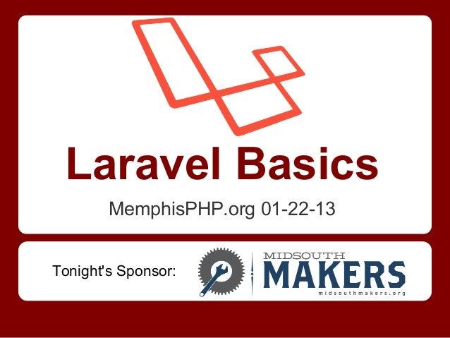 Laravel Basics        MemphisPHP.org 01-22-13Tonights Sponsor: