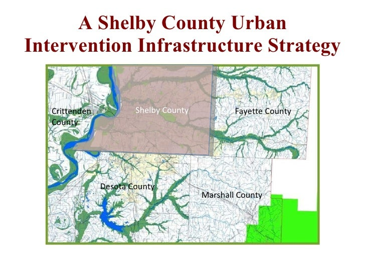 A Shelby County Urban Intervention Infrastructure Strategy Shelby County Fayette County Marshall County Desota County Crit...