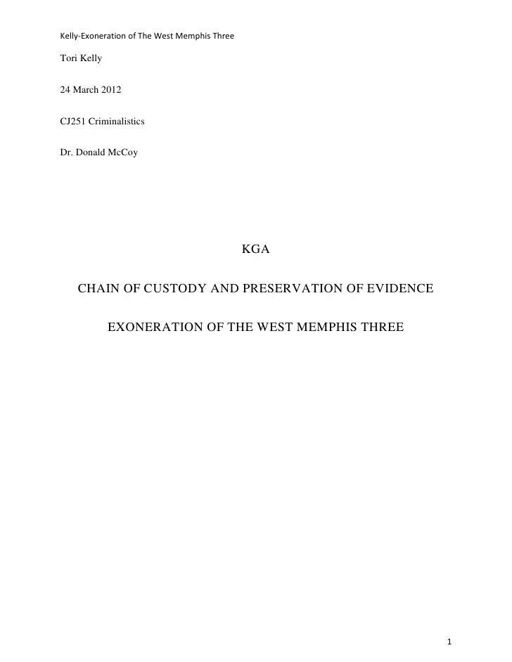 Kelly-Exoneration of The West Memphis ThreeTori Kelly24 March 2012CJ251 CriminalisticsDr. Donald McCoy                    ...