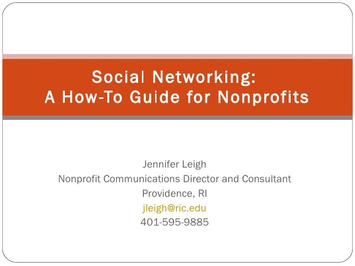 Social Networking:  A How-To Guide for Nonprofits Jennifer Leigh Nonprofit Communications Director and Consultant Providen...
