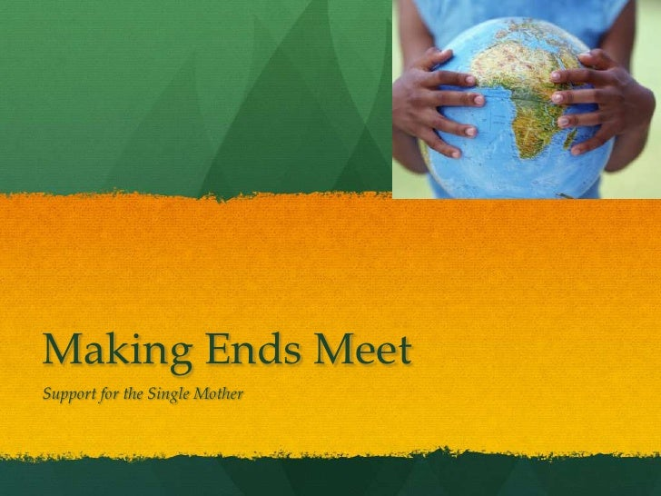 Making Ends Meet<br />Support for the Single Mother<br />www.singlemomsresources.org<br />