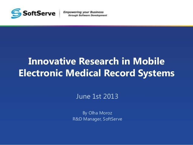 Innovative Research in MobileElectronic Medical Record SystemsJune 1st 2013By Olha MorozR&D Manager, SoftServe