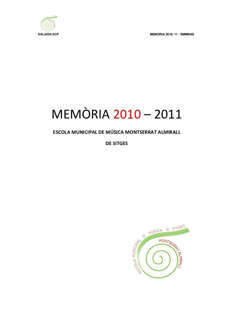 SALAIDA SCP                               MEMÒRIA 2010/ 11 - EMMMAS       MEMÒRIA 2010 – 2011       ESCOLA MUNICIPAL DE MÚ...