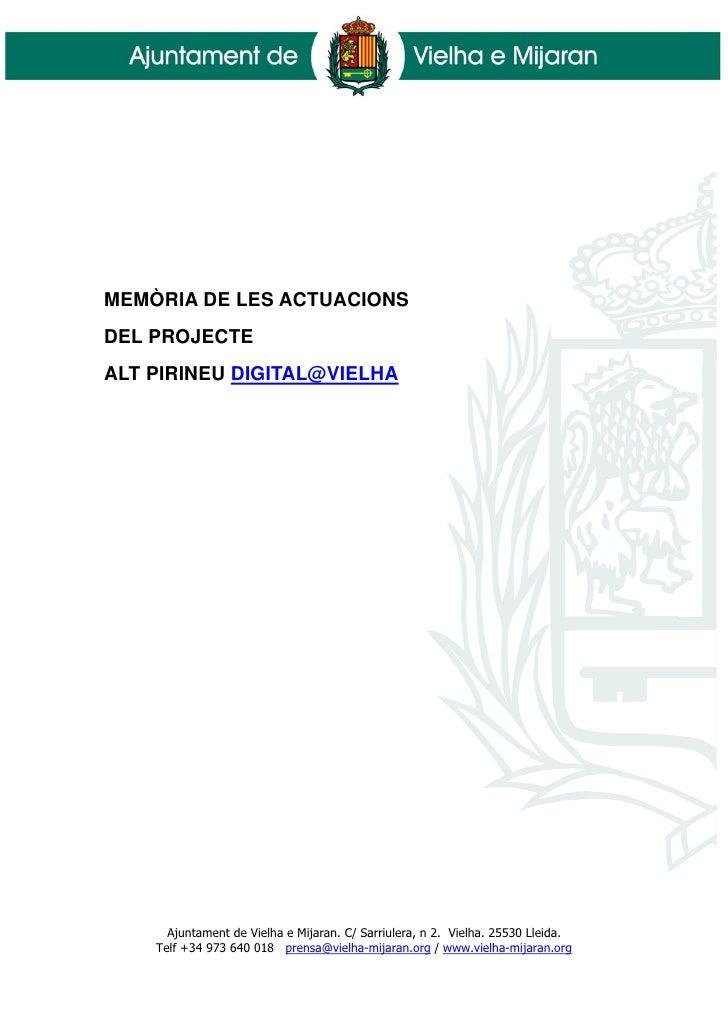 MEMÒRIA DE LES ACTUACIONS DEL PROJECTE ALT PIRINEU DIGITAL@VIELHA           Ajuntament de Vielha e Mijaran. C/ Sarriulera,...