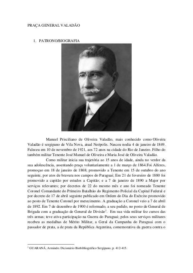 PRAÇA GENERAL VALADÃO  1. PATRONO/BIOGRAFIA  Manuel Prisciliano de Oliveira Valadão, mais conhecido como Oliveira  Valadão...