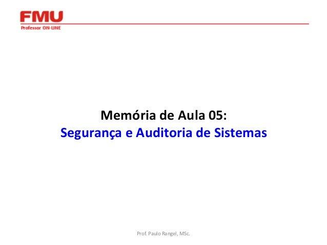 Memória de Aula 05: Segurança e Auditoria de Sistemas  Prof. Paulo Rangel, MSc.