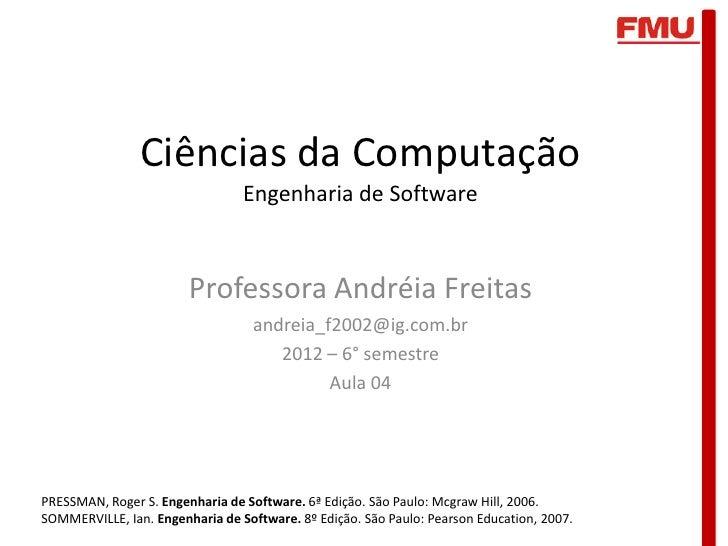 Ciências da Computação                                 Engenharia de Software                        Professora Andréia Fr...