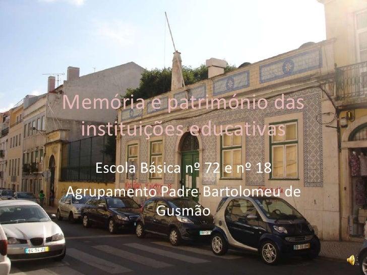 Memória e património das instituições educativas <br />Escola Básica nº 72 e nº 18 <br />Agrupamento Padre Bartolomeu de G...