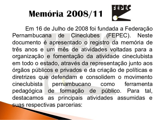 Em 16 de Julho de 2008 foi fundada a Federação Pernambucana de Cineclubes (FEPEC). Neste documento é apresentado o registr...