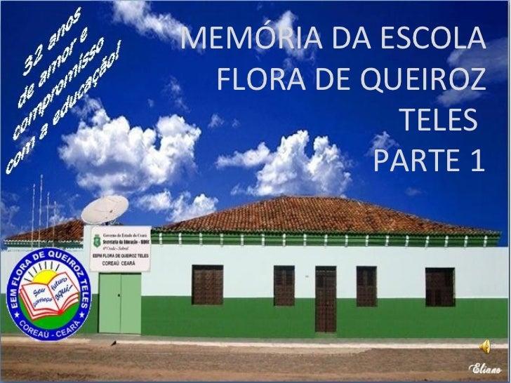 MEMÓRIA DA ESCOLA FLORA DE QUEIROZ TELES  PARTE 1