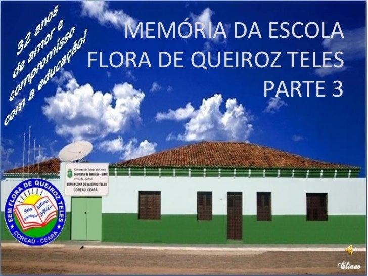 MEMÓRIA DA ESCOLA FLORA DE QUEIROZ TELES PARTE 3