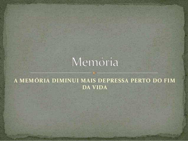 A MEMÓRIA DIMINUI MAIS DEPRESSA PERTO DO FIM DA VIDA