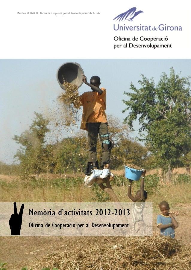 Memòria 2012-2013|Oficina de Cooperació per al Desenvolupament de la UdG  Memòria d'activitats 2012-2013 Oficina de Cooper...
