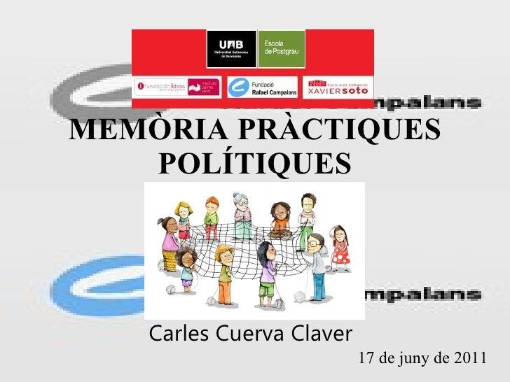 MEMÒRIA PRÀCTIQUES POLÍTIQUES Carles Cuerva Claver 17 de juny de 2011