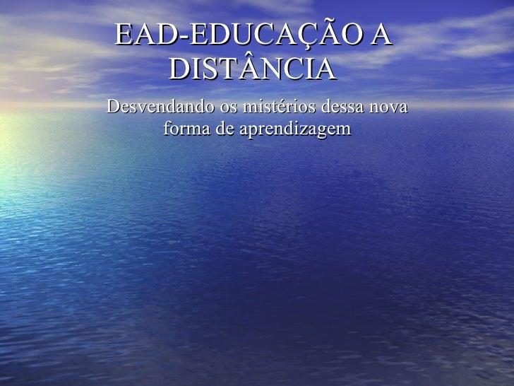 EAD-EDUCAÇÃO A DISTÂNCIA Desvendando os mistérios dessa nova forma de aprendizagem