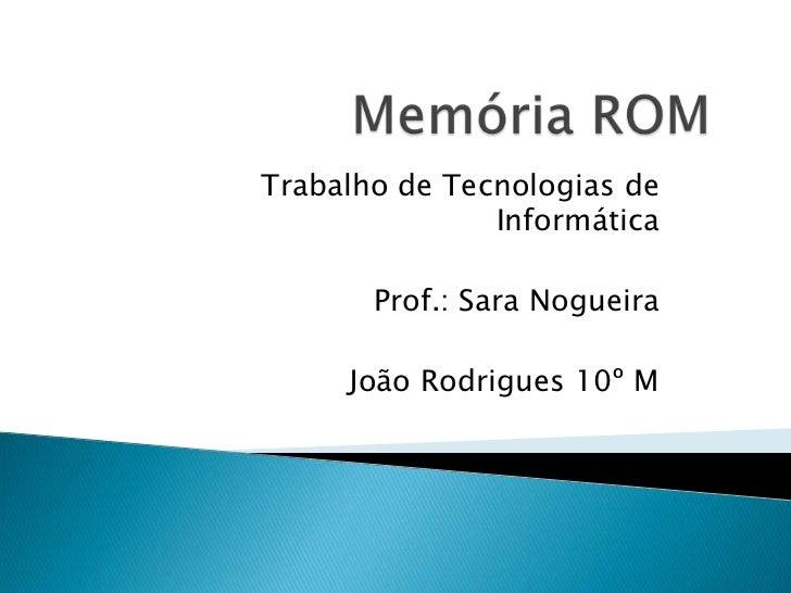 Trabalho de Tecnologias de               Informática       Prof.: Sara Nogueira     João Rodrigues 10º M