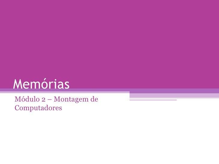 Memórias Módulo 2 – Montagem de Computadores
