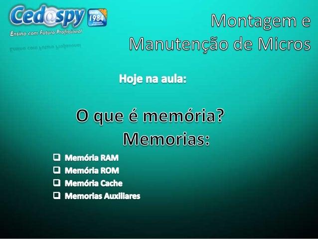 • Memória é a definição de espaço físico ou virtual para armazenamento temporário ou definitivo de dados ou informações.